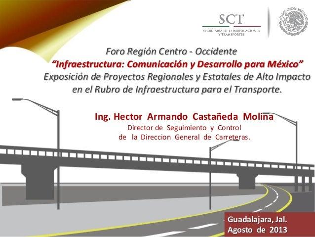 Ing. Hector Armando Castañeda Molina Director de Seguimiento y Control de la Direccion General de Carreteras. Foro Región ...
