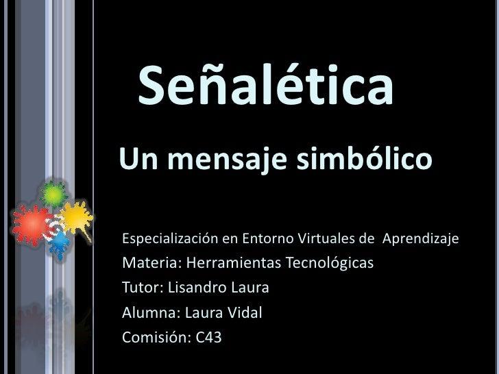 Señalética<br />Un mensaje simbólico<br />Especialización en Entorno Virtuales de  Aprendizaje<br />Materia: Herramientas ...