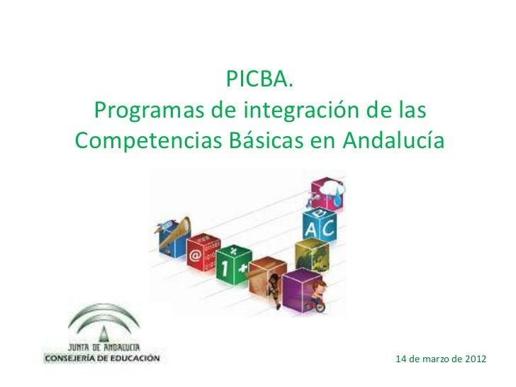 PICBA. Programas de integración de lasCompetencias Básicas en Andalucía                            14 de marzo de 2012