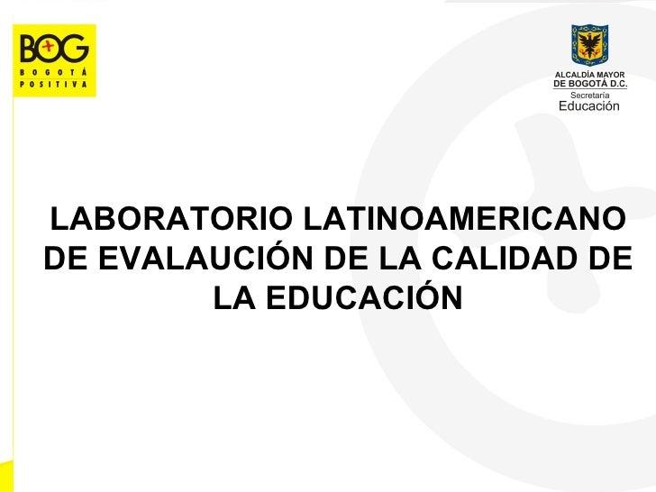 LABORATORIO LATINOAMERICANO DE EVALAUCIÓN DE LA CALIDAD DE LA EDUCACIÓN