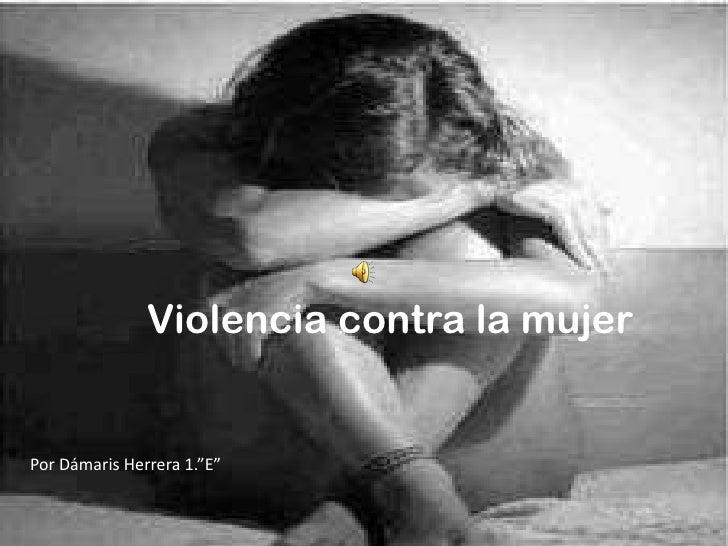 """Violencia contra la mujer<br />Por Dámaris Herrera 1.""""E""""<br />"""