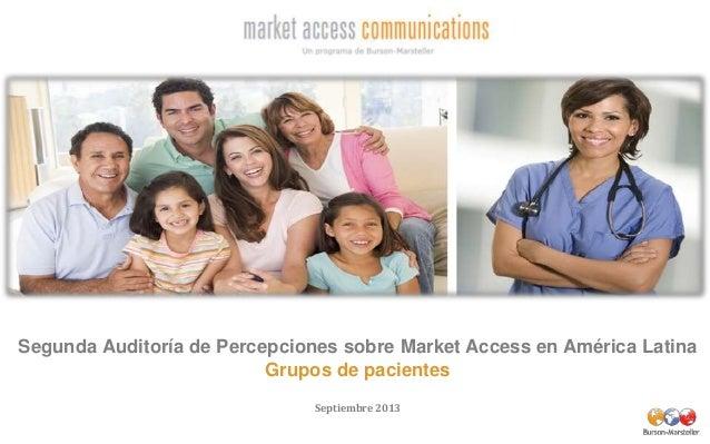 Segunda Auditoría de Percepciones sobre Market Access en América Latina Grupos de pacientes Septiembre 2013