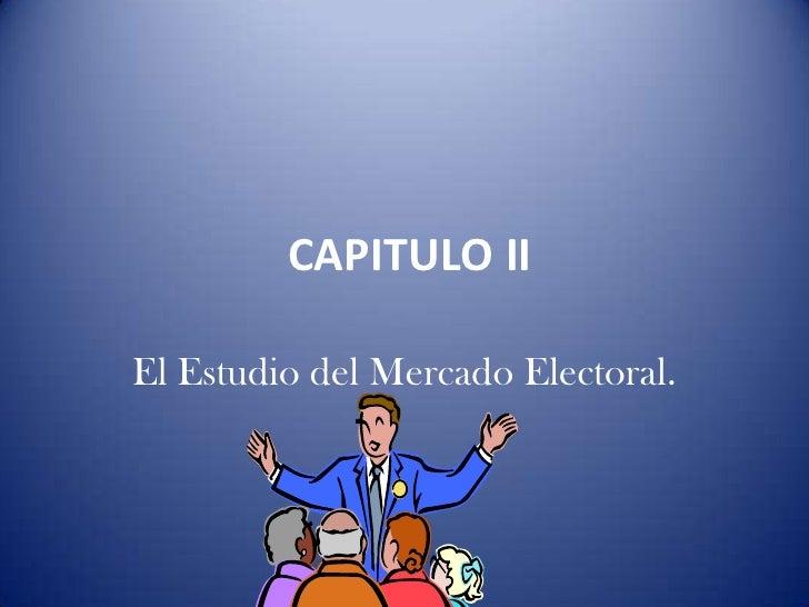 CAPITULO II <br />El Estudio del Mercado Electoral. <br />