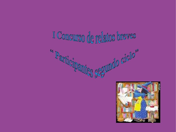 """I Concurso de relatos breves """"  Participantes segundo ciclo"""""""