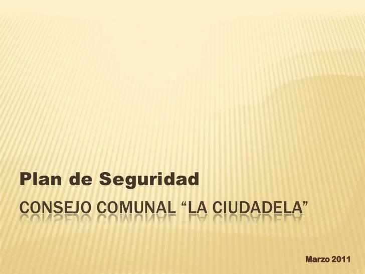"""Consejo Comunal """"La Ciudadela""""<br />Plan de Seguridad<br />Marzo 2011<br />"""