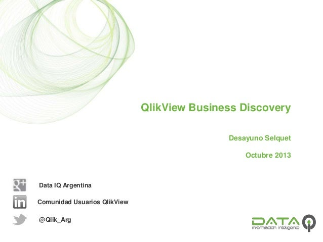QlikView Business Discovery Desayuno Selquet Octubre 2013  Data IQ Argentina  Comunidad Usuarios QlikView @Qlik_Arg