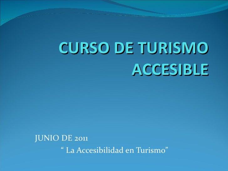 """CURSO DE TURISMO ACCESIBLE JUNIO DE 2011 """" La Accesibilidad en Turismo"""""""