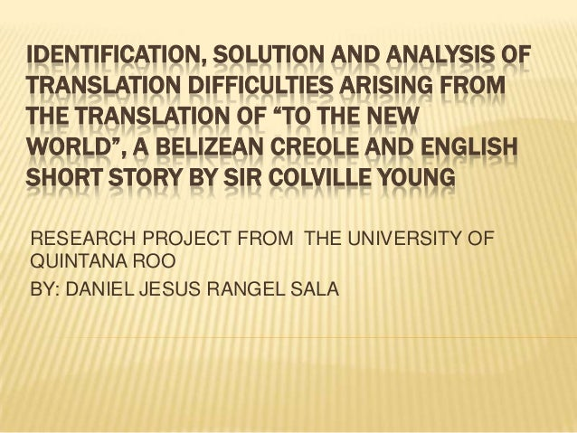 """IDENTIFICATION, SOLUTION AND ANALYSIS OF TRANSLATION DIFFICULTIES ARISING FROM THE TRANSLATION OF """"TO THE NEW WORLD"""", A BE..."""