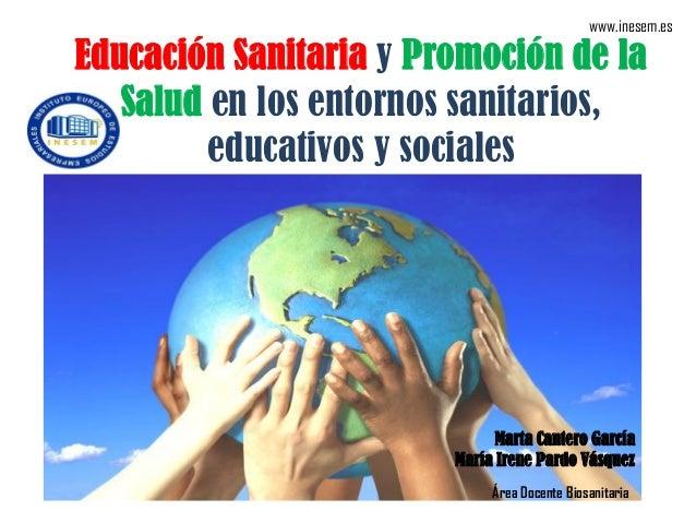 www.inesem.es  Educación Sanitaria y Promoción de la Salud en los entornos sanitarios, educativos y sociales  Marta Canter...