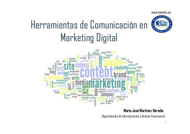 www.inesem.es  Herramientas de Comunicación en Marketing Digital  María José Martínez Heredia Departamento de Administraci...