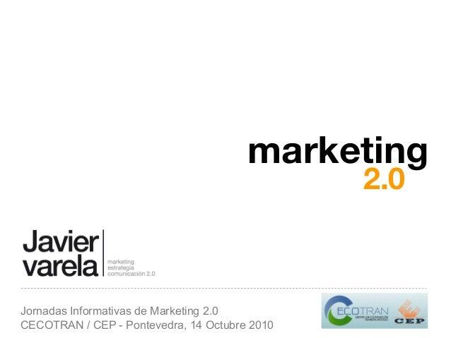 Jornadas Informativas de Marketing 2.0 CECOTRAN / CEP - Pontevedra, 14 Octubre 2010 marketing 2.0