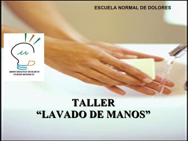 """TALLER """"LAVADO DE MANOS"""" ESCUELA NORMAL DE DOLORES"""