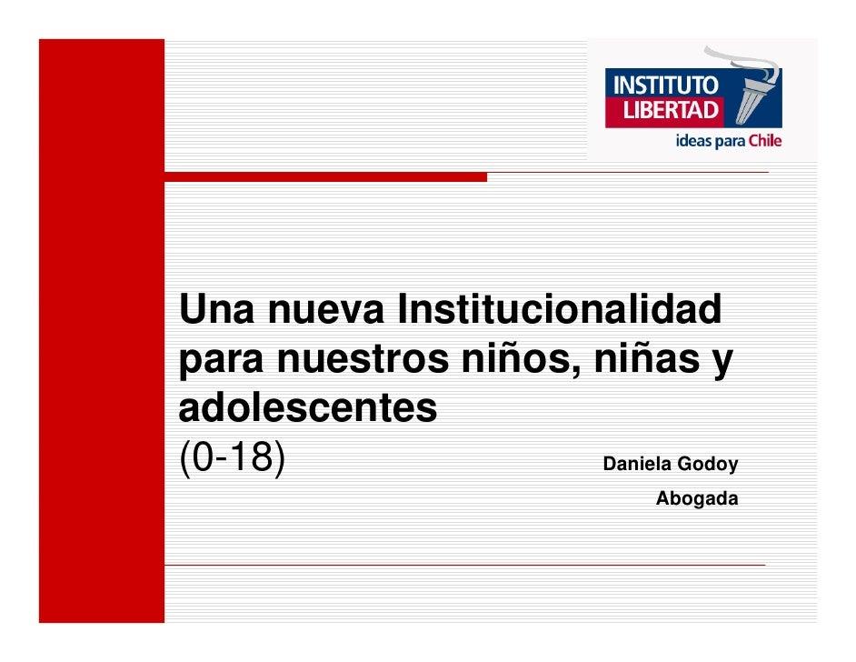 Una nueva Institucionalidad para nuestros niños, niñas y adolescentes (0-18)               Daniela Godoy                  ...