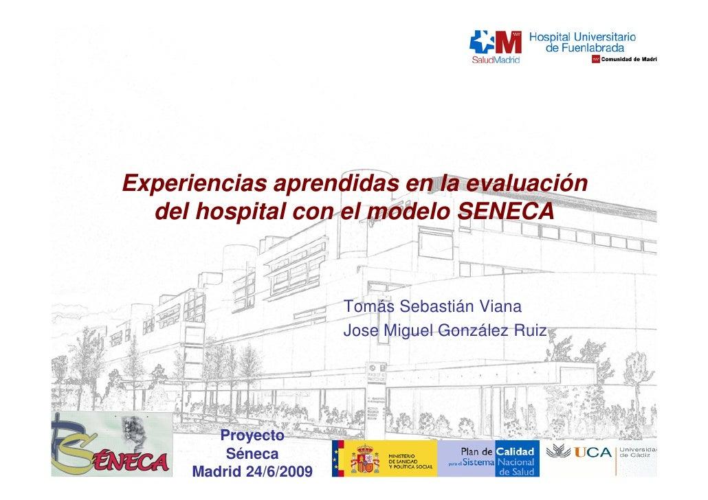 Experiencias aprendidas en la evaluación   del hospital con el modelo SENECA                            Tomás Sebastián Vi...