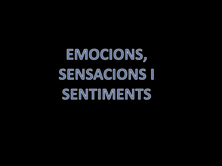 EMOCIONS, SENSACIONS I SENTIMENTS<br />