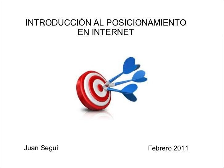 Juan Seguí INTRODUCCIÓN AL POSICIONAMIENTO EN INTERNET Febrero 2011
