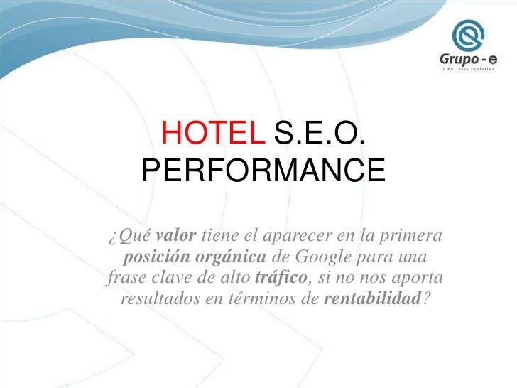 HOTEL S.E.O. PERFORMANCE<br />¿Qué valor tiene el aparecer en la primera posición orgánicade Google para una frase clave d...