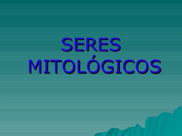 <ul><li>SERES MITOLÓGICOS </li></ul>