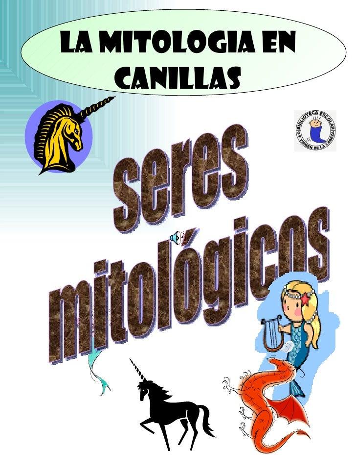 LA MITOLOGIA EN CANILLAS seres mitológicos