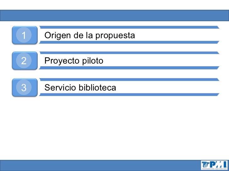 1   Origen de la propuesta2   Proyecto piloto3   Servicio biblioteca