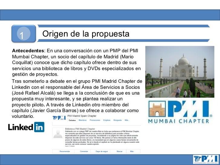 1         Origen de la propuestaAntecedentes: En una conversación con un PMP del PMIMumbai Chapter, un socio del capítulo ...