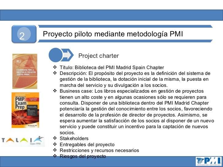 2   Proyecto piloto mediante metodología PMI                 Project charter       Título: Biblioteca del PMI Madrid Spai...
