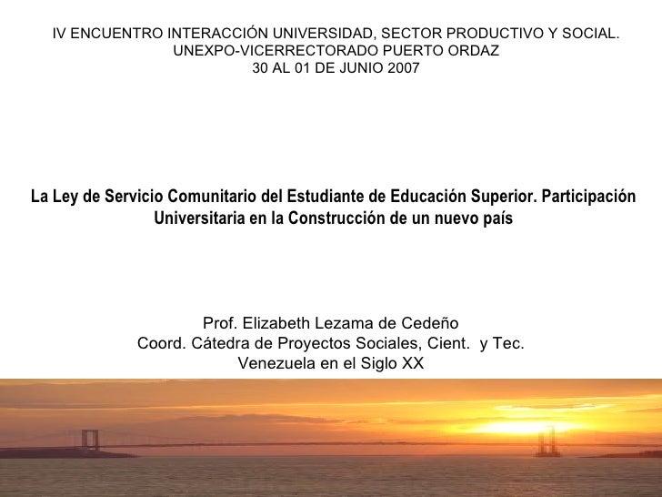 IV ENCUENTRO INTERACCIÓN UNIVERSIDAD, SECTOR PRODUCTIVO Y SOCIAL. UNEXPO-VICERRECTORADO PUERTO ORDAZ 30 AL 01 DE JUNIO 200...