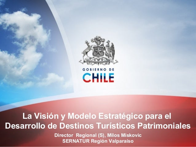 La Visión y Modelo Estratégico para el Desarrollo de Destinos Turísticos Patrimoniales Director Regional (S), Milos Miskov...