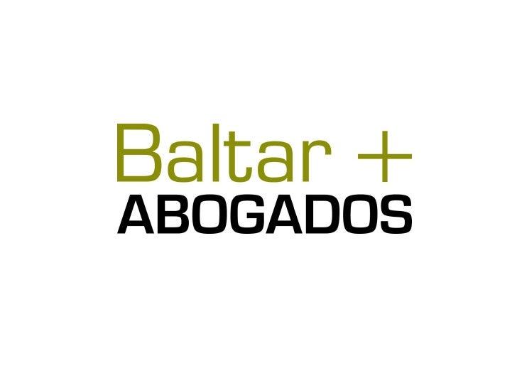 PRESENTACIÓN Baltar + ABOGADOS está formado por un equipo de profesionales de alta formación   adquirida en despachos de ...