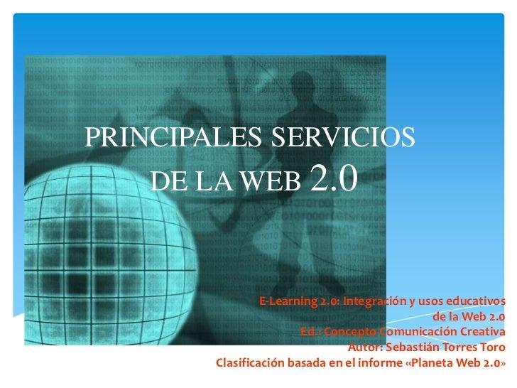 PRINCIPALES SERVICIOS DE LA WEB 2.0<br />E-Learning 2.0: Integración y usos educativos<br />de la Web 2.0<br />Ed.: Concep...