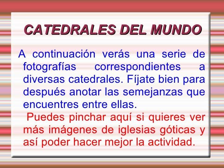 CATEDRALES DEL MUNDO A continuación verás una serie de fotografías correspondientes a diversas catedrales. Fíjate bien par...