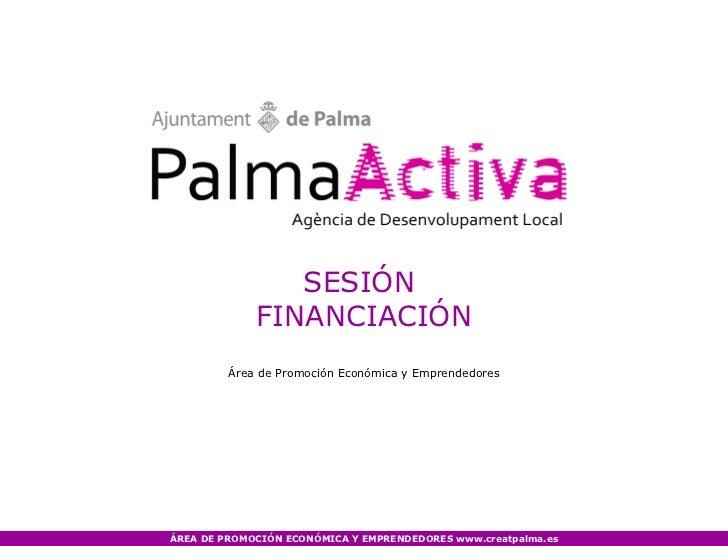 SESIÓN             FINANCIACIÓN         Área de Promoción Económica y EmprendedoresÁREA DE PROMOCIÓN ECONÓMICA Y EMPRENDED...