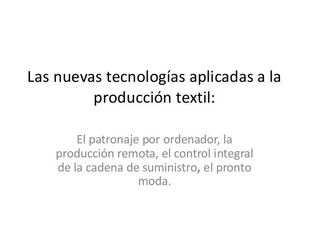 Las nuevas tecnologías aplicadas a la producción textil: El patronaje por ordenador, la producción remota, el control inte...