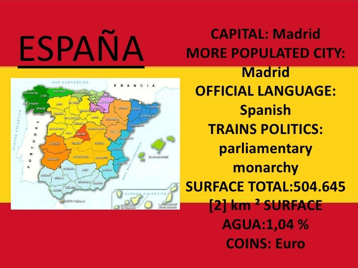 ESPAÑA<br />CAPITAL: Madrid<br />MORE POPULATED CITY: Madrid <br />OFFICIAL LANGUAGE: Spanish<br />TRAINS POLITICS: parlia...