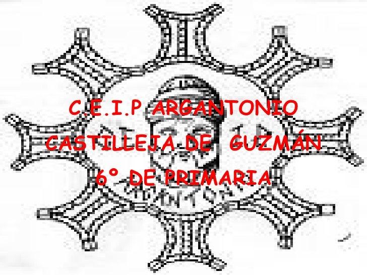 C.E.I.P ARGANTONIO CASTILLEJA DE  GUZMÁN 6º DE PRIMARIA