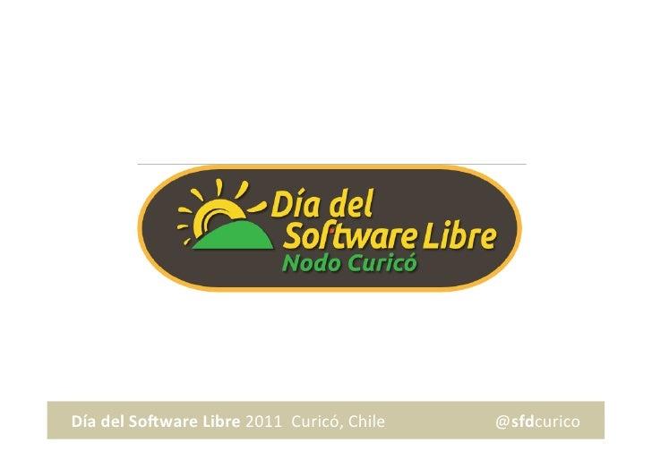 Día del So*ware Libre 2011  Curicó, Chile                      ...