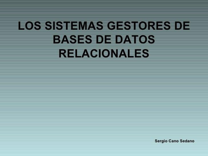 LOS SISTEMAS GESTORES DE BASES DE DATOS RELACIONALES Sergio Cano Sedano