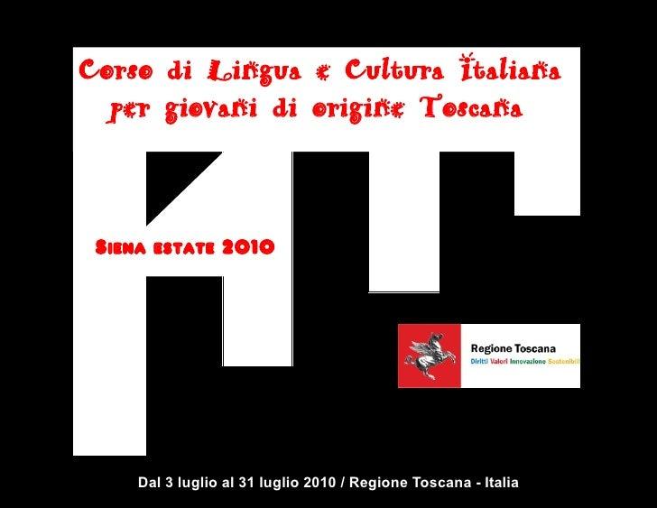 Corso di Lingua e Cultura Italiana   per giovani di origine Toscana     Siena estate 2010          Dal 3 luglio al 31 lugl...