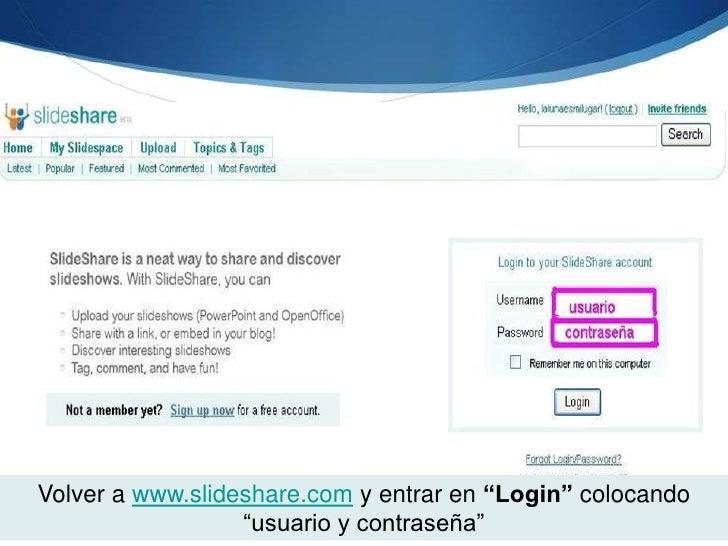 """Volver a www.slideshare.com y entrar en """"Login"""" colocando """"usuario y contraseña""""<br />"""