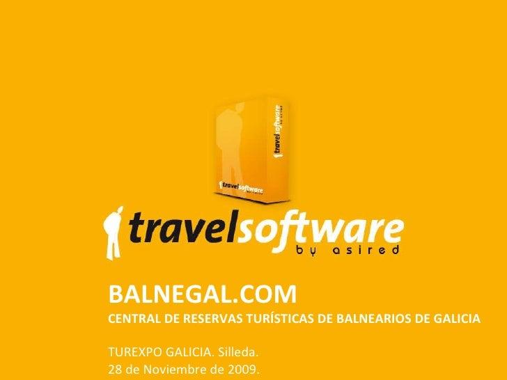 BALNEGAL.COM CENTRAL DE RESERVAS TURÍSTICAS DE BALNEARIOS DE GALICIA TUREXPO GALICIA. Silleda. 28 de Noviembre de 2009.