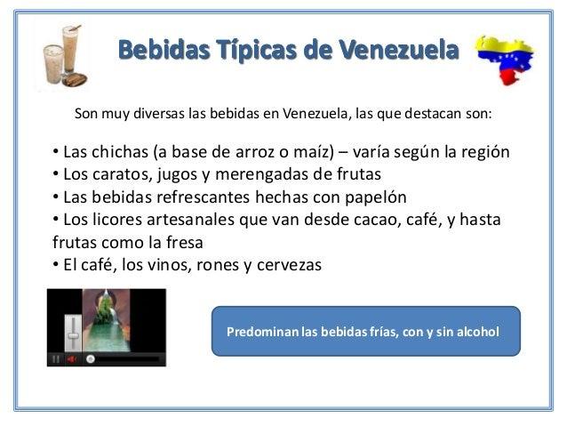 Bebidas Típicas de Venezuela  Son muy diversas las bebidas en Venezuela, las que destacan son:• Las chichas (a base de arr...