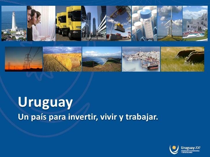 UruguayUn país para invertir, vivir y trabajar.
