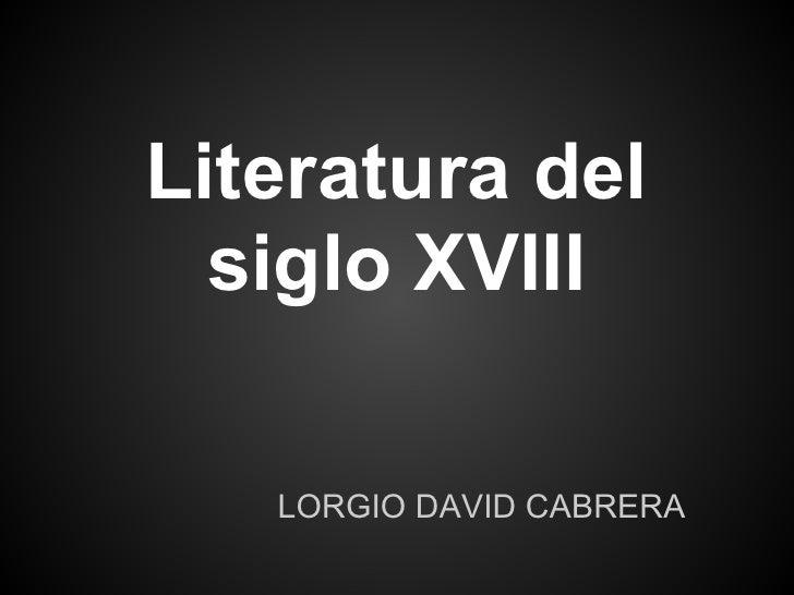 Literatura del  siglo XVIII   LORGIO DAVID CABRERA