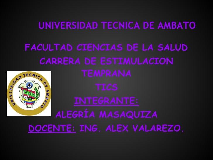 UNIVERSIDAD TECNICA DE AMBATOFACULTAD CIENCIAS DE LA SALUD  CARRERA DE ESTIMULACION         TEMPRANA            TICS      ...