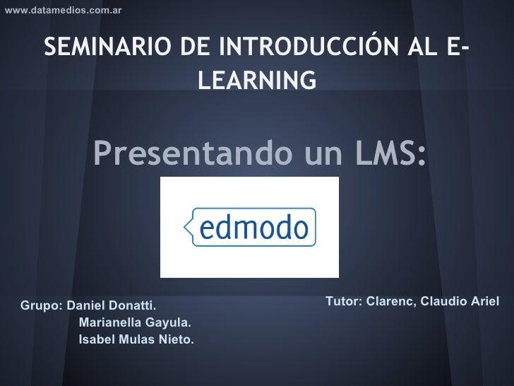 www.datamedios.com.ar      SEMINARIO DE INTRODUCCIÓN AL E-                 LEARNING               Presentando un LMS:  Gru...