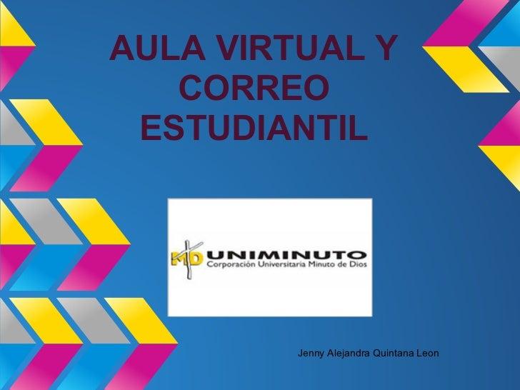 AULA VIRTUAL Y   CORREO ESTUDIANTIL         Jenny Alejandra Quintana Leon