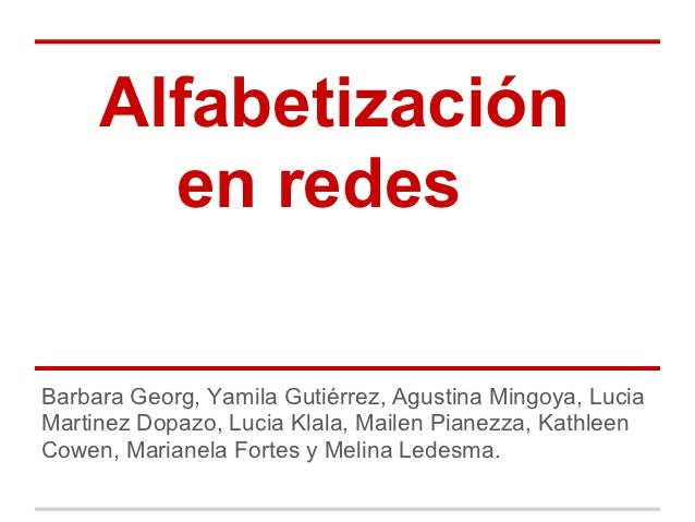 Alfabetización       en redesBarbara Georg, Yamila Gutiérrez, Agustina Mingoya, LuciaMartinez Dopazo, Lucia Klala, Mailen ...