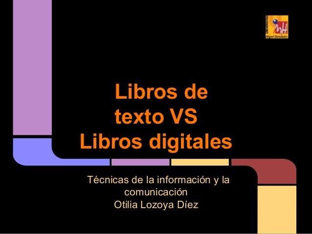 Libros de    texto VSLibros digitalesTécnicas de la información y la       comunicación     Otilia Lozoya Díez