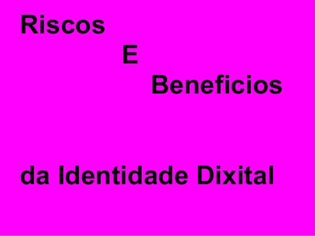 Riscos         E             Beneficiosda Identidade Dixital