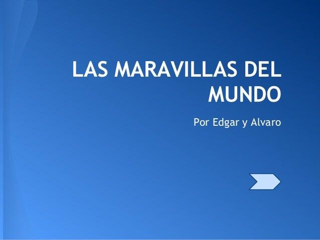 LAS MARAVILLAS DEL            MUNDO          Por Edgar y Alvaro